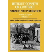 Without Consent or Contract: Markets and Production Technical Papers, v. 1 by Stanley L. Engerman