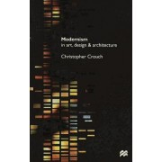Modernism in Art, Design and Architecture by Christopher Crouch