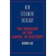 The Theology of the Gospel of Matthew by Ulrich Luz