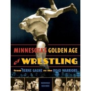 Minnesota's Golden Age of Wrestling by George Schire