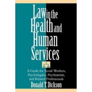 Law in the Health and Human Services by Donald T Dickson Ph.D., J.D.