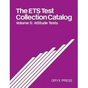 The ETS Test Collection Catalog: Attitude Tests Volume 5 by Educational Testing Service