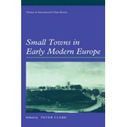 Small Towns in Early Modern Europe by Peter Clark
