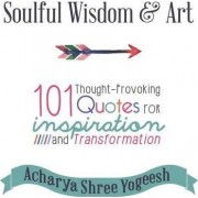 Soulful Wisdom & Art by Acharya Shree Yogeesh