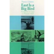 East is a Big Bird by Thomas Gladwin