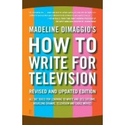 How To Write For Television: Reissue by Madeline Dimaggio