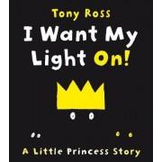 I Want My Light On! by Tony Ross
