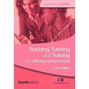 Teaching, Tutoring and Training in the Lifelong Learning Sector by Susan Wallace