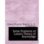 Some Problems of Lotze's Theory of Knowledge by Edwin Proctor Robins