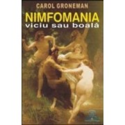 Nimfomania viciu sau boala - Carol Groneman
