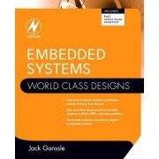 Embedded Systems: World Class Designs by Jack G. Ganssle