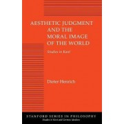 Aesthetic Judgment and the Moral Image of the World by Dieter Henrich