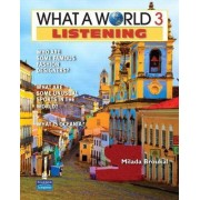What a World Listening 3: Amazing Stories from Around the Globe (student Book and Classroom Audio CD) by Milada Broukal