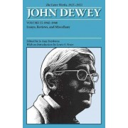 The Collected Works of John Dewey: 1942-1948, Essays, Reviews, and Miscellany Volume 15 by John Dewey