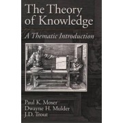 The Theory of Knowledge by Paul K. Moser
