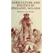 Agriculture and Politics in England, 1815-1939 by J. R. Wordie