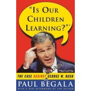 Is Our Children Learning? by Paul Begala