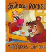 Believe Me, Goldilocks Rocks!: The Story of the Three Bears as Told by Baby Bear by Nancy Loewen