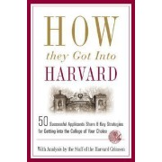 How They Got Into Harvard by Staff of the Harvard Crimson