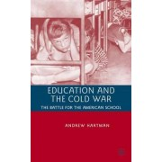 Education and the Cold War by A. Hartman