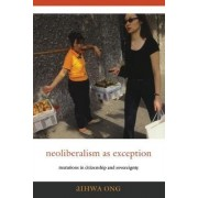 Neoliberalism as Exception by Aihwa Ong