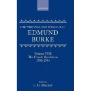 The Writings and Speeches of Edmund Burke: French Revolution, 1790-1794 Volume VIII by Edmund Burke