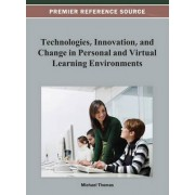 Technologies, Innovation, and Change in Personal and Virtual Learning Environments by Michael Thomas