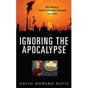 Ignoring the Apocalypse by David Howard Davis