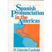 Spanish Pronunciation in the Americas by D.Lincoln Canfield