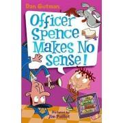 Officer Spence Makes No Sense! by Dan Gutman