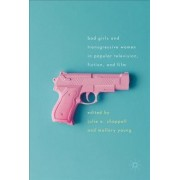 Bad Girls and Transgressive Women in Popular Television, Fiction, and Film by Julie A. Chappell