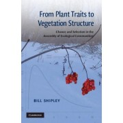 From Plant Traits to Vegetation Structure by Bill Shipley