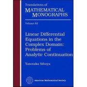 Linear Differential Equations in the Complex Domain: Problems of Analytic Continuation by Yasutaka Sibuya