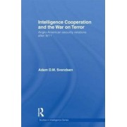 Intelligence Cooperation and the War on Terror by Adam D. M. Svendsen