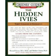 Greenes' Guides to Educational Planning: The Hidden Ivies by Howard Greene M.A., M.Ed.