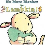 No More Blanket for Lambkin! by Bernette G Ford