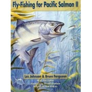 Fly Fishing for Pacific Salmon II by Les Johnson