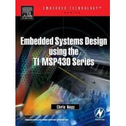 Embedded Systems Design Using the TI MSP430 Series by Chris Nagy
