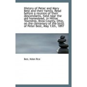 History of Peter and Mary Best and Their Family. Read Before a Reunion of Their Descendants, Held Ne by Best Nolan Rice