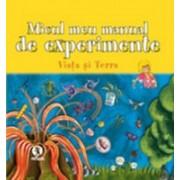 Micul meu manual de experimente: Viaţa şi Terra.