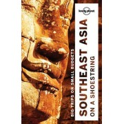 Southeast Asia on a Shoestring by Lonely Planet