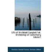 Life of Archibald Campbell Tait, Archbishop of Canterbury Volume I by Davidson Randall Thomas