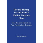 Toward Solving Forrest Fenn's Hidden Treasure Clues: Plus Research Results on Four Famous Lost Treasures
