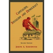 Capitalism, Socialism and Democracy by Joseph Alois Schumpeter