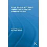 Cities, Borders and Spaces in Intercultural American Literature and Film by Ana M. Manzanas