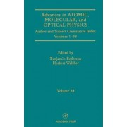 Advances in Atomic, Molecular, and Optical Physics: Volume 1-38 by Benjamin Bederson