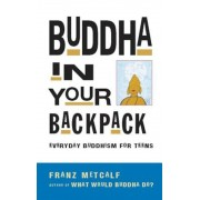 Buddha in Your Backpack: Everyday Buddhism for Teens, Paperback