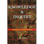 Knowledge and Inquiry Readings in Epistemology by K. Wray