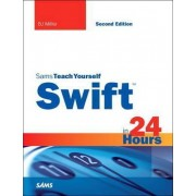 Swift in 24 Hours, Sams Teach Yourself by B. J. Miller