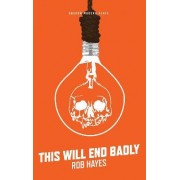 This Will End Badly by Rob Hayes